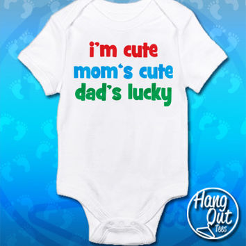 I'm Cute, Mom's Cute, Dad's Lucky Onesuit/Toddler T-Shirt