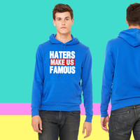 HATERS MAKE US FAMOUS sweatshirt hoodie