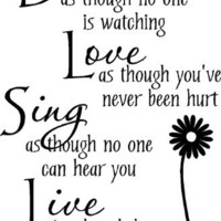 Dance as though no one is watching Love as thought you've never been hurt sing as though no one can hear you live as though heaven in on earth wall art wall sayings