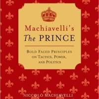 Machiavelli's The Prince: Bold-faced Principles on Tactics, Power, and Politics