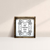 I'll Be There For You | Wood Sign