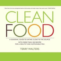BARNES & NOBLE | Clean Food: A Seasonal Guide to Eating Close to the Source with More Than 200 Recipes for a Healthy and Sustainable You by Terry Walters, Sterling Epicure | NOOK Book (eBook), Hardcover