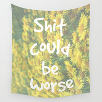 Shit could be worse Wall Tapestry by JodiYoung