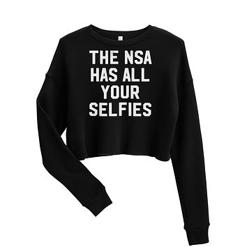 The NSA Has All Your Selfies Crop Sweatshirt
