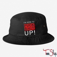 I'm here to fuck shit up! bucket hat