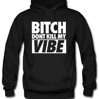 Bitch Don't Kill My Vibe dpnt Hoodie