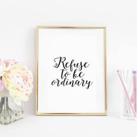 """Typography Quote,""""Refuse To Be Ordinary"""" Modern Handwriting,Printable Quotes,Typographic Quote,Wall Art,Inspirational Poster,Black And White"""