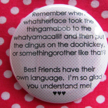Remember when whatsherface...best friend language - 2.25 inch pinback button badge