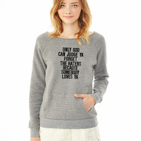 Only God Can Judge Ya Forget The Haters... ladies sweatshirt