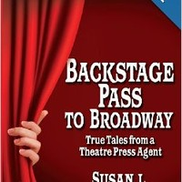 Backstage Pass to Broadway: True Tales from a Theatre Press Agent