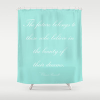 Shower Curtain - Aqua Shower Curtain - The Future Belongs To - Typography - Eleanor Roosevelt Quotes - Quote Shower Curtain - Dorm Decor