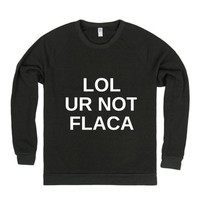 LOL ur not flaca
