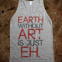 Earth Without Art Is Just Eh