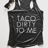 taco dirty to me racerback tank top womens ladies girls tacos funny foodie mexican cute gift