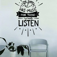 The Earth Has Music for Those Who Listen Quote Beautiful Design Decal Sticker Wall Vinyl Decor Living Room Bedroom Art Simple Cute Nursery Good Vibes Smile Girls Teen Flowers Nature
