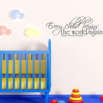 Art Wall Decal Wall Stickers Vinyl Decal Quote - Every child begins the world again - Henry David Thoreau Nursery Baby