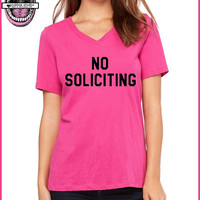 NO SOLICITING. Pink Ladies Relaxed fit Vneck soft cotton T shirt. Feminist. Feminism. Badass. leave me alone today. nope. Bye Felicia