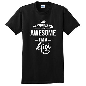 Of course I'm awesome I'm a gigi Mother's day gift ideas for her grandparents grandma birthday T Shirt