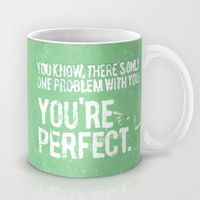 You know, there's only one problem with you Mug by Pixel Pop