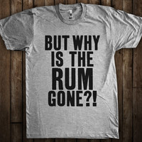 Why is the Rum Gone? Funny Captain Jack Sparrow T-Shirt Pirates of the Caribbean