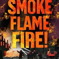 Smoke, Flame, Fire!: A History of Firefighting (Hardcover)