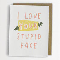 I Love Your Stupid Face Card, Funny Love Card