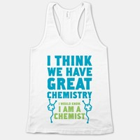 I Think We Have Great Chemistry