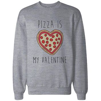 Funny Valentine Graphic Sweatshirts - Pizza Is My Valentine Grey Pullovers