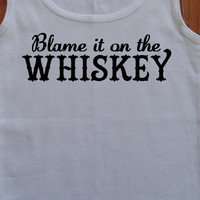 Blame it on the Whiskey Country Shirt Ribbed Tank Top Country Tank FREE SHIPPING