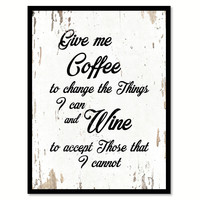 Give Me Coffee To Change The Things I Can And Wine Quote Saying Home Decor Wall Art Gift Ideas 111742