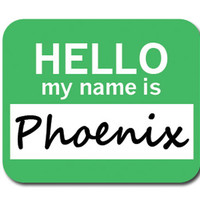 Phoenix Hello My Name Is Mouse Pad