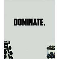 Dominate Wall Decal Home Decor Bedroom Room Vinyl Sticker Art Teen Work Out Quote Beast Gym Fitness Lift Strong Inspirational Motivational Health