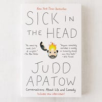 Sick in the Head: Conversations About Life and Comedy By Judd Apatow | Urban Outfitters