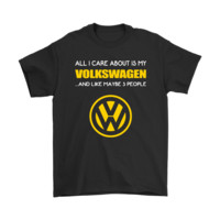 All I Care About Is My Volkswagen And About 3 People Shirts