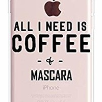 Funny Funny Thing for Teen for Girl Compatible Cofee Funny Girl Life Saying Sassy Quote Cute All I Need Is Coffee & Mascara Clear Rubber Case Replacement for iphone 6 Plus/iPhone 6s Plus