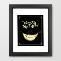 We're All Mad Here Framed Art Print by Greckler | Society6