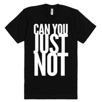 Can You Just Not-Unisex Black T-Shirt
