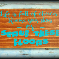 Remove Shoes Sign, Gift For Her,Mother's Day,Please Remove Shoes,Life is full of choices remove your shoes or scrub these floors,Wood Plaque