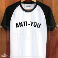 Anti-You - Tee Shirt baseball Tee Fuuny Top Hipster Shirts Size - S M L XL 2XL 3XL