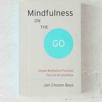 Mindfulness On The Go: Simple Meditation Practices You Can Do Anywhere By Jan Chozen Bays  - Assorted One