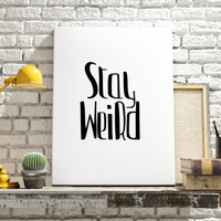 """Funny quote """"Stay Weird"""" Funny Poster Instant Download Typography Print Wall Decor Home ArtWork Black and White art Printable Quotes"""