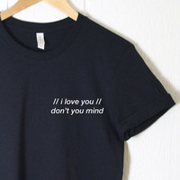 Tumblr Shirt - Quote shirt - Band Shirt - The 1975 'Me' Inspired Shirt - Unisex Shirt - Gifts for him her - I love you - Cute Shirt - Saying