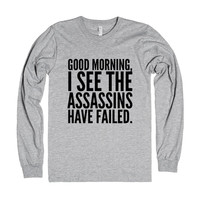"""""""Good Morning, I See The Assassins Have Failed. Long Sleeve T-Shirt ..."""""""