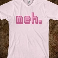 meh. Funny Geeky Shirt