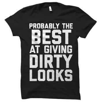 Probably the Best at Giving Dirty Looks Tee