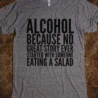 ALCOHOL BECAUSE NO GREAT STORY EVER STARTED WITH SOMEONE EATING A SALAD T-SHIRT (IDC521727)