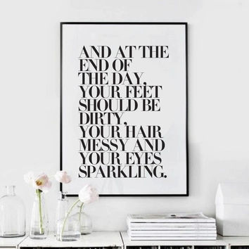 At The End Of The Day Your Feet Should Be Dirty  - Black and White - Inspiring Typography Print - Shanit Quote