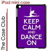 iPad Mini Case  - Keep Calm and Dance On -  Apple iPad mini Black Plastic Cover  - FREE Shipping