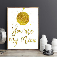 Printable art,YOU ARE my MOON print,prints and quotes,wall art,home decor,printable quote,you are my moon print,love print,love art,home art