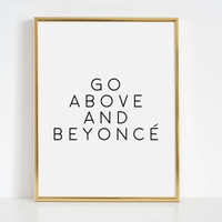 Girls Bedroom Decor,Beyonce Quote,PRINTABLE Art,Go Above And Beyonce,Beyonce Quote,GiRLY PRINT Fashion Quote Song Lyrics Fashionista Quotes